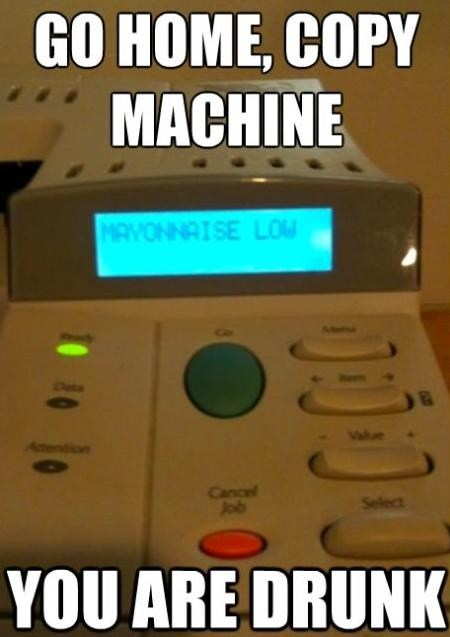 had enough copy machine you are drunk - 6674760192