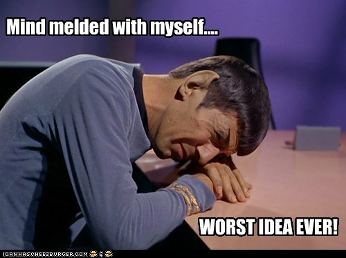 bad idea,mind meld,Spock,Leonard Nimoy,Star Trek,self