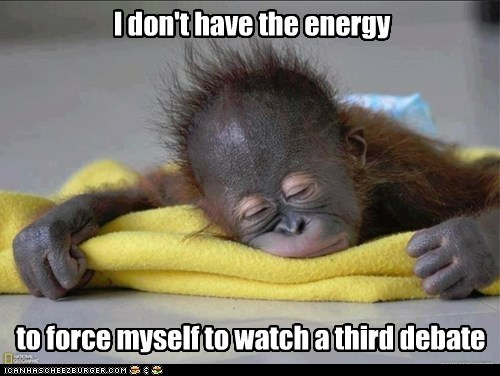 I don't have the energy to force myself to watch a third debate