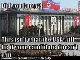 Did you know?  This isn't what the USA will be if your candidate doesn't win.