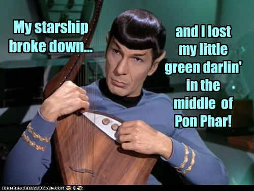 My starship broke down... and I lost my little green darlin' in the middle of Pon Phar!