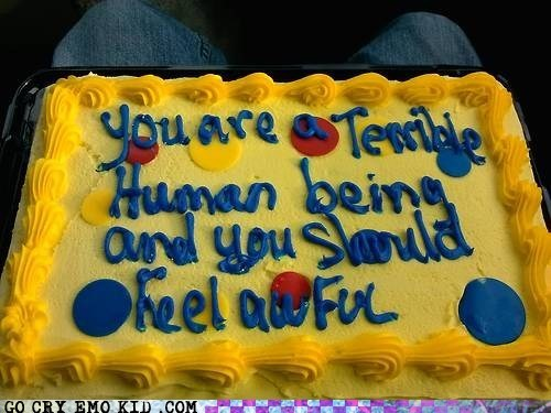 cake,harsh,you should feel bad,birthday
