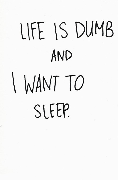 life,dumb,sleep,laziness,emo