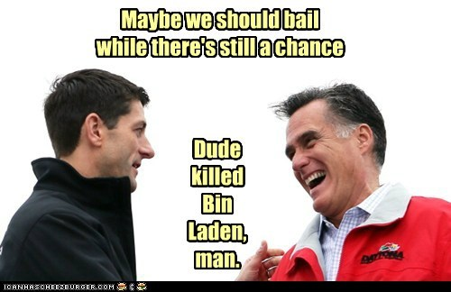 Maybe we should bail while there's still a chance Dude killed Bin Laden, man.