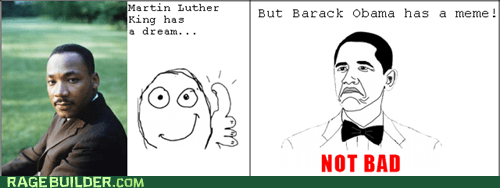 dream Martin Luther King Not Bad Obama meme - 6684613632