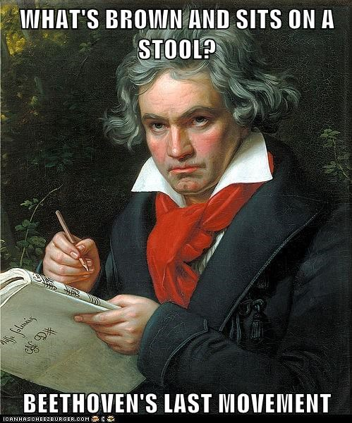 WHAT'S BROWN AND SITS ON A STOOL? BEETHOVEN'S LAST MOVEMENT