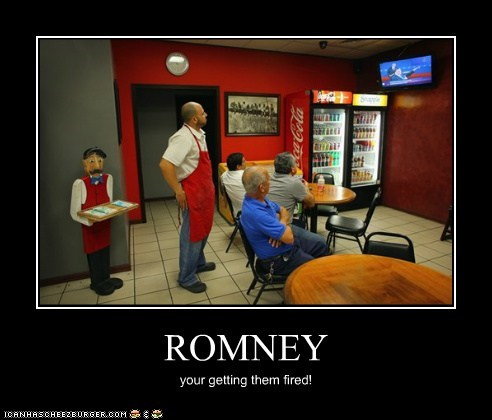 ROMNEY your getting them fired!