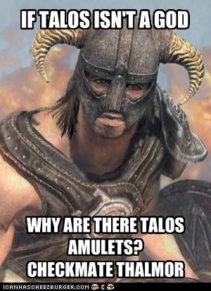 IF TALOS ISN'T A GOD WHY ARE THERE TALOS AMULETS? CHECKMATE THALMOR