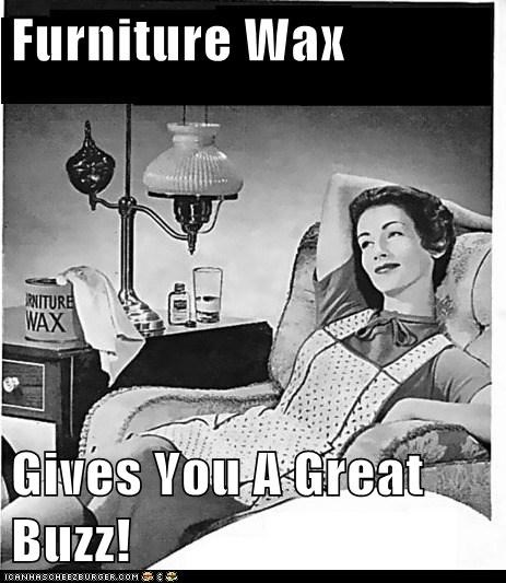 buzz,housework,high,huffing,furniture wax