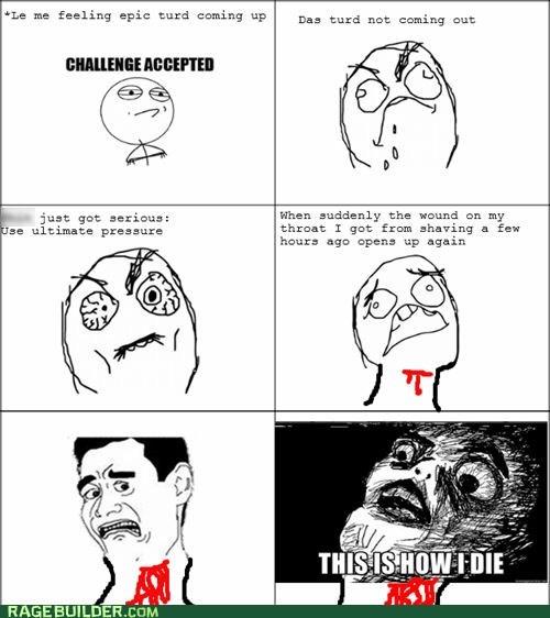 this is how i die poop Challenge Accepted turd rage bathroom toilet pooping - 6689066240