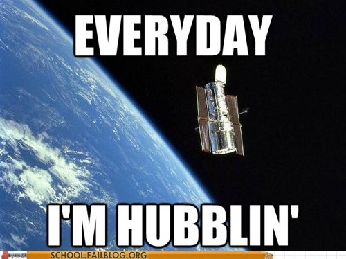 everyday I'm hubblin satellite space Astronomy