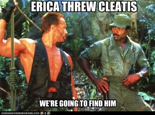 ERICA THREW CLEATIS WE'RE GOING TO FIND HIM