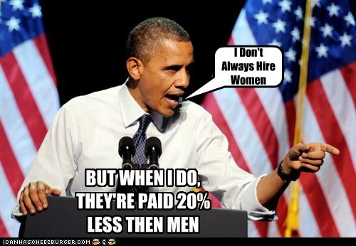 I Don't Always Hire Women BUT WHEN I DO, THEY'RE PAID 20% LESS THEN MEN