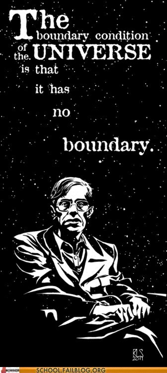 stephen hawkins the universe Words Of Wisdom no boundary - 6691566336