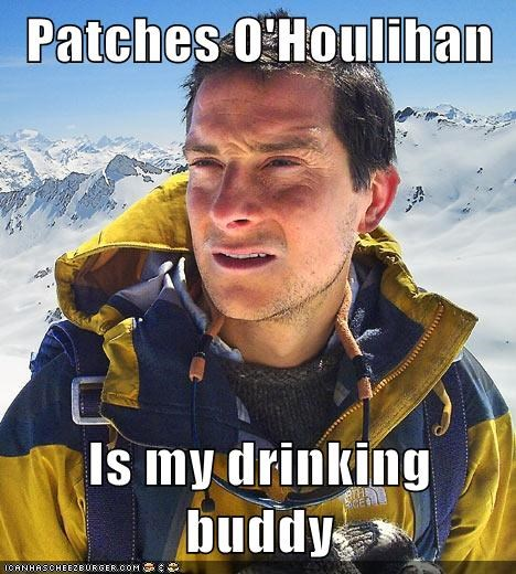 Patches Ohoulihan Is My Drinking Buddy Memebase Funny Memes