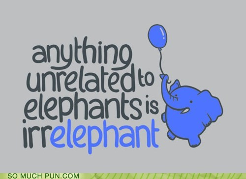 irrelevant,elephant,similar sounding,old joke is old