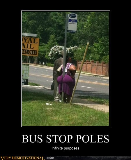 bust stop,pole,booty,wtf