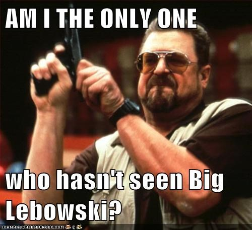 the big lebowski,john goodman,Movie,am i the only one around here