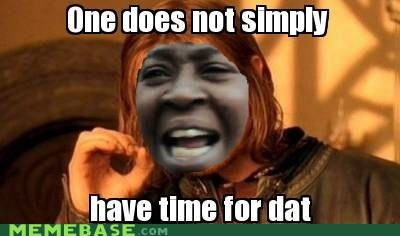 got time for dat mixed memes aint-nobody one does not simply - 6696058112
