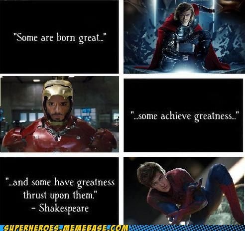 Thor,iron man,Spider-Man,greatness,shakespeare