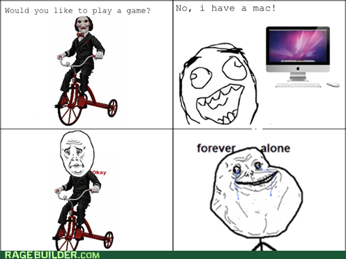 forever alone,mac,Okay