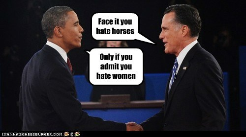 Face it you hate horses Only if you admit you hate women