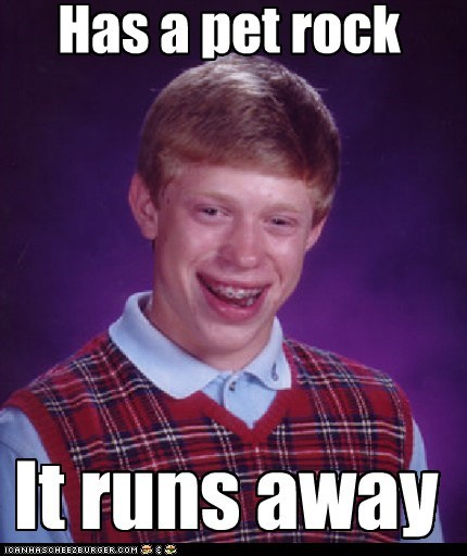 gregory,pet rock,run away,bad luck brian