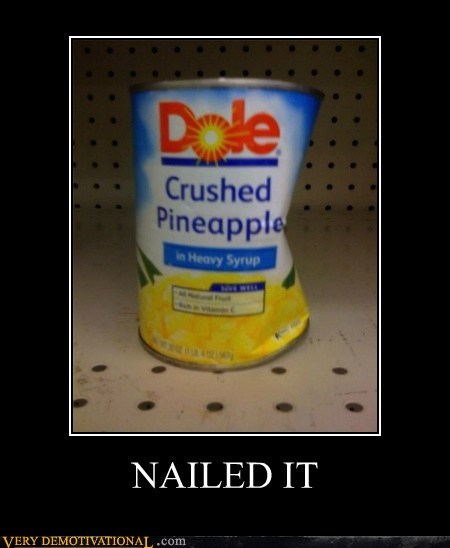 Nailed It,pinapple,can,crush