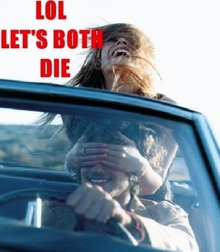 together,let's both die,driving,dangerous