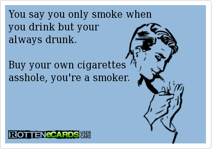 freeloader cigareetes rotten ecards smoke when your drunk smoker - 6698717184