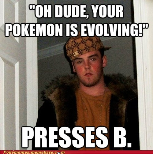 evolution,scumbag,pressing B