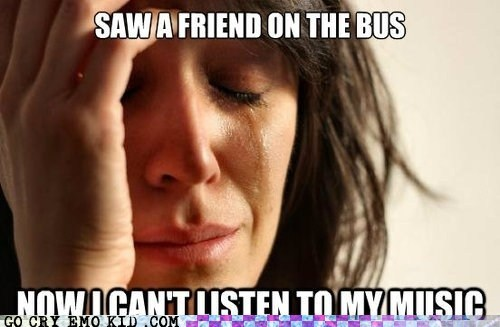 First World Problems,Music,small talk,bus,talking,friends