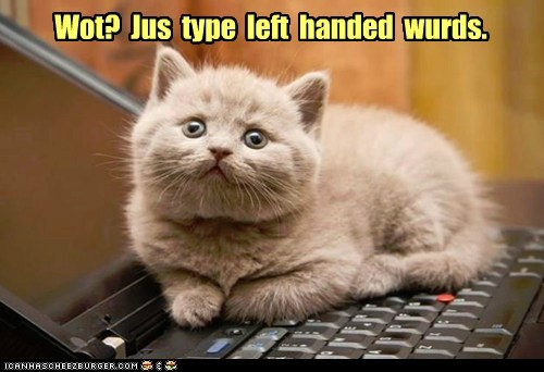 Wot?  Jus  type  left  handed  wurds.