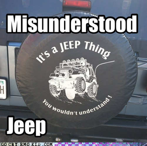 thing,jeep,you-wouldnt-understand,misunderstood