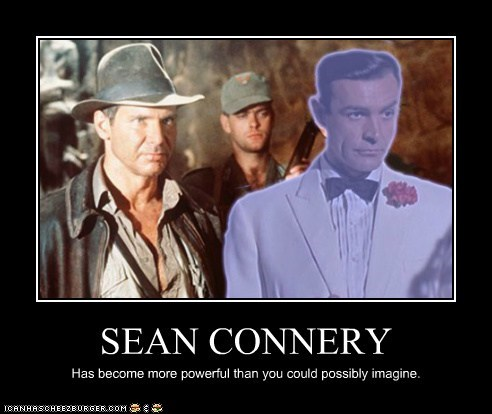 SEAN CONNERY Has become more powerful than you could possibly imagine.