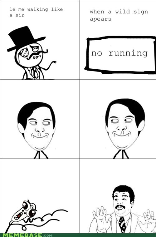 no running,watch out guys,omg run