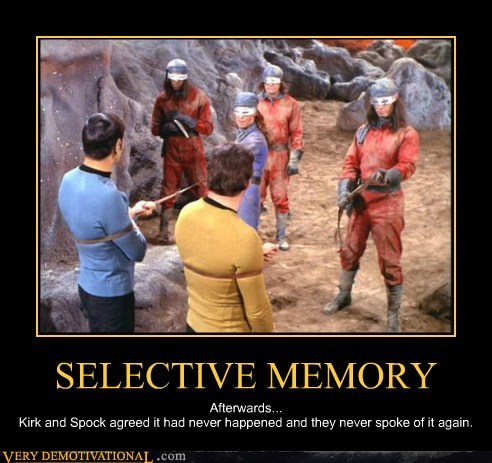 SELECTIVE MEMORY Afterwards... Kirk and Spock agreed it had never happened and they never spoke of it again.