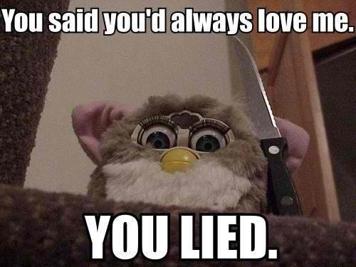 you lied always love me furbies - 6705033984