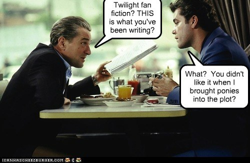 Twilight fan fiction? THIS is what you've been writing? What? You didn't like it when I brought ponies into the plot?