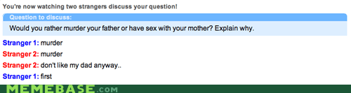 would you rather Omegle oedipus complex - 6706694400