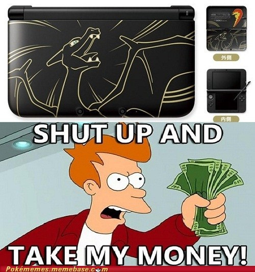 shut up and take my money charizard 3ds XL nintendo