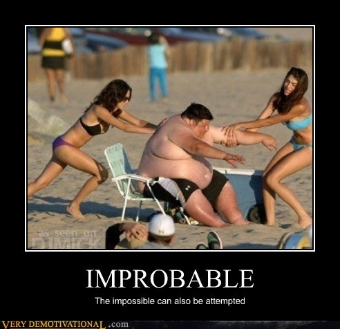 fat guy,improbable,impossible