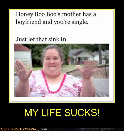 boyfriend,sucks,life,honey boo-boo