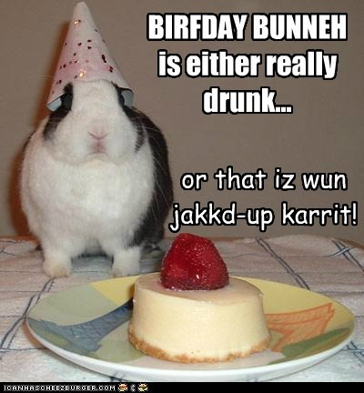 BIRFDAY BUNNEH is either really drunk... or that iz wun jakkd-up karrit!