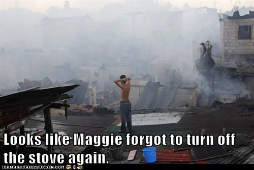 Looks like Maggie forgot to turn off the stove again.