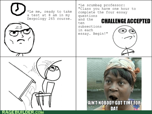 table flip,Challenge Accepted,tests,nobody got time,truancy story