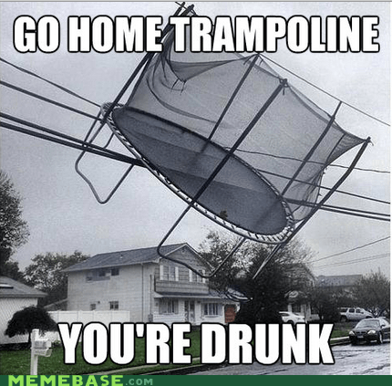 go home,drunk,trampoline,hurricane sandy