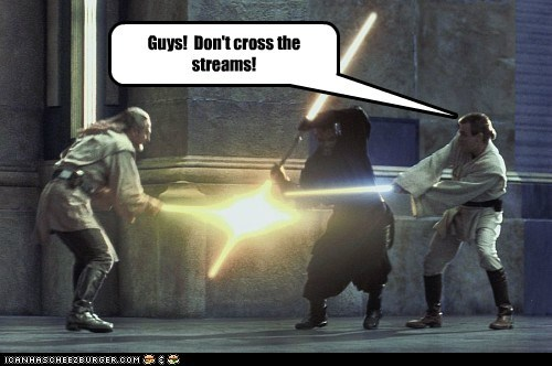 Guys! Don't cross the streams!