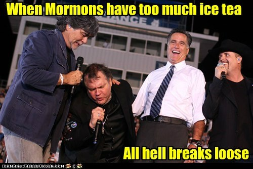 hell,Mitt Romney,mormons,ice tea,exciting,too much