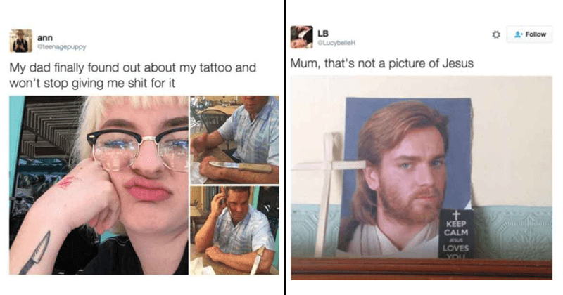 Funny tweets about parents | ann Gteenagepuppy My dad finally found out about my tattoo and won't stop giving shit | LB GLucybelleH 2 Follow Mum s not picture Jesus KEEP CALM ESUS LOVES
